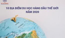 KHÁM PHÁ10 ĐỊA ĐIỂM DU HỌCHÀNG ĐẦU THẾ GIỚI NĂM 2020
