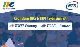 Xét tuyển THCS & THPT năm học 2020-2021 với TOEFL Primary/ TOEFL Junior