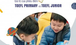 GIÁ TRỊ CỦA PHIẾU ĐIỂM TOEFL PRIMARY VÀ TOEFL JUNIOR