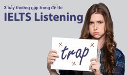 """3 """"BẪY"""" THƯỜNG GẶP TRONG ĐỀ THI IELTS LISTENING"""