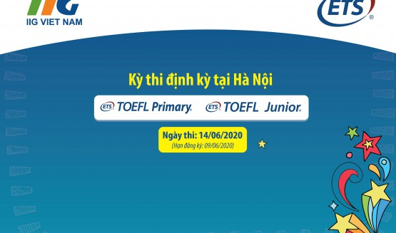 Thông báo lịch tổ chức kỳ thi định kỳ TOEFL Primary & TOEFL Junior tại Hà Nội năm học 2019- 2020